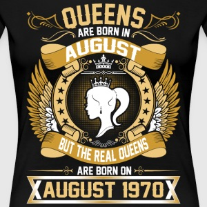 The Real Queens Are Born On August 1970 T-Shirts - Women's Premium T-Shirt