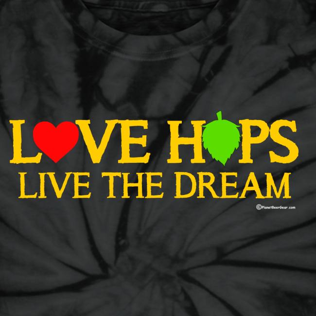 Love Hops Live The Dream Unisex Tie Dye T-Shirt