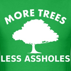 More trees, less assholes T-Shirts - Men's T-Shirt
