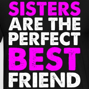 Sisters Are The Perfect Best Friend T-Shirts - Men's Premium T-Shirt