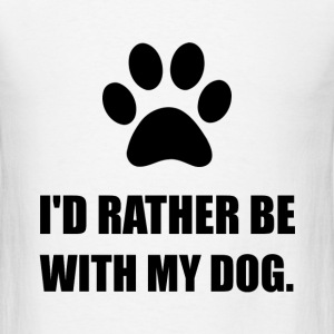 Rather Be With My Dog - Men's T-Shirt