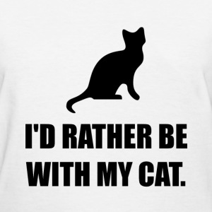 Rather Be With My Cat - Women's T-Shirt