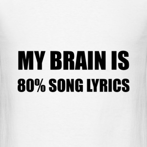 My Brain Is 80 Percent Song Lyrics - Men's T-Shirt