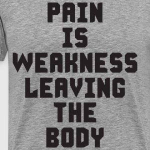 Pain Is Weakness Leaving The Body T-Shirts - Men's Premium T-Shirt