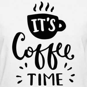 It's Coffee Time - Women's T-Shirt