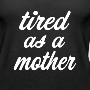 Tired as a Mother funny Shirt  - Women's Premium Tank Top