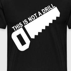 this_is_not_a_drill_ - Men's Premium T-Shirt