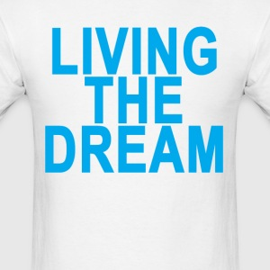 living_the_dream_ - Men's T-Shirt