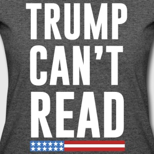 Trump Can't Read Anti-Trump  T-Shirts - Women's 50/50 T-Shirt