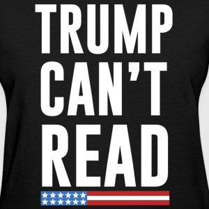 Trump Can't Read Anti-Trump  T-Shirts - Women's T-Shirt