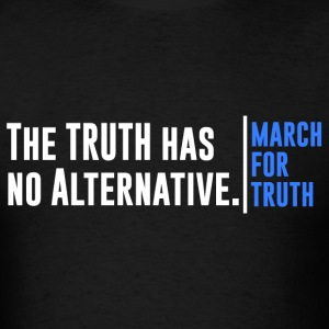 Truth Has No Alternative March For Truth T-Shirts - Men's T-Shirt