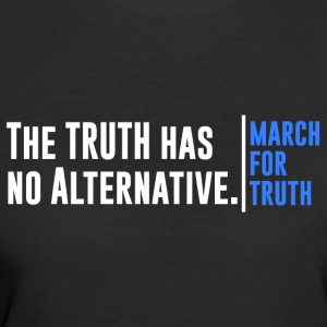Truth Has No Alternative March For Truth T-Shirts - Women's 50/50 T-Shirt