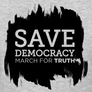 Save Democracy Statement March For Truth  T-Shirts - Women's T-Shirt