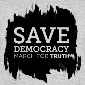 Save Democracy Statement March For Truth  T-Shirts - Men's 50/50 T-Shirt