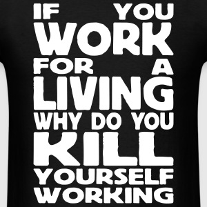 if you work for a living T-Shirts - Men's T-Shirt