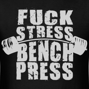 Fuck Stress, Bench Press T-Shirts - Men's T-Shirt