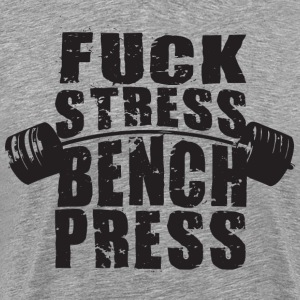 Fuck Stress, Bench Press T-Shirts - Men's Premium T-Shirt