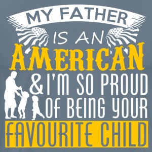 My Father Is An American - Dad Gift Shirt  - Men's Premium T-Shirt