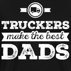 Truckers Dad Shirt - Truckers Makers The Best Dads - Men's Premium T-Shirt