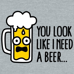 You look like I need a beer T-Shirts - Unisex Tri-Blend T-Shirt by American Apparel
