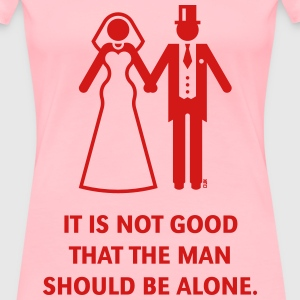 It is not good that the man should be alone. Bible T-Shirts - Women's Premium T-Shirt