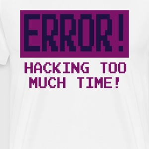 Kung Fury - Error! Hacking Too Much Time! T-Shirts - Men's Premium T-Shirt