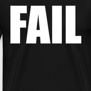 FAIL T-Shirts - Men's Premium T-Shirt