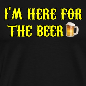 I'm here for the Beer - Men's Premium T-Shirt
