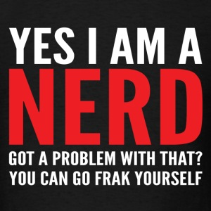YES I AM A NERD - GO FUCK YOURSELF (NSFW ver.) - Men's T-Shirt