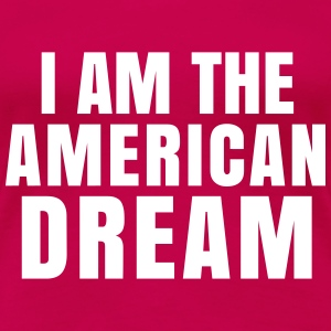 I AM THE AMERICAN DREAM T-Shirts - Women's Premium T-Shirt