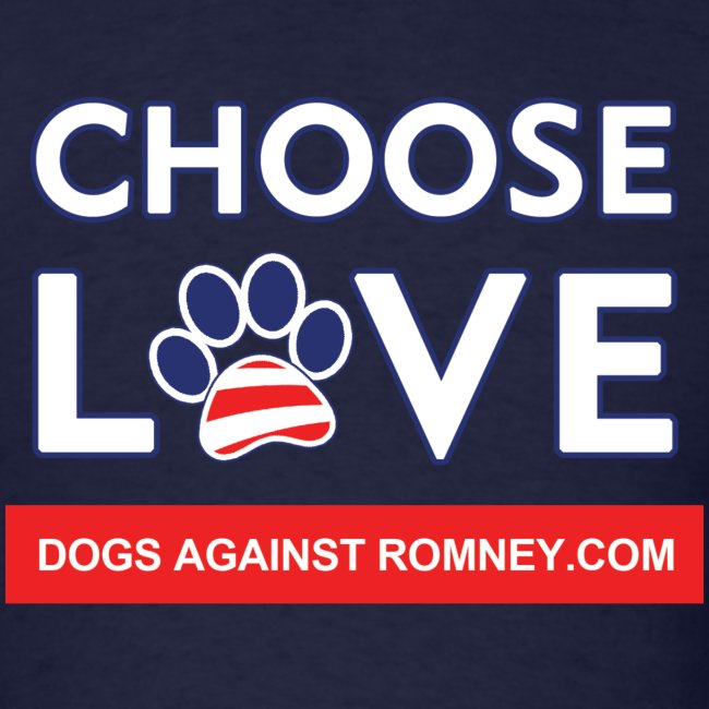 """Official Dogs Against Romney """"CHOOSE LOVE"""" T-Shirt"""