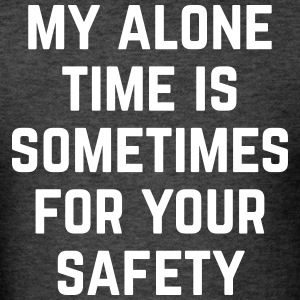 Alone Time Funny Quote T-Shirts - Men's T-Shirt