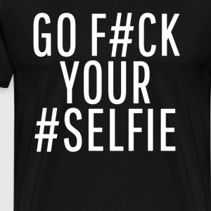 Go F#ck Your #Selfie T-Shirts - Men's Premium T-Shirt