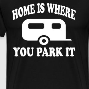 Home Is Where You Park It T-Shirts - Men's Premium T-Shirt