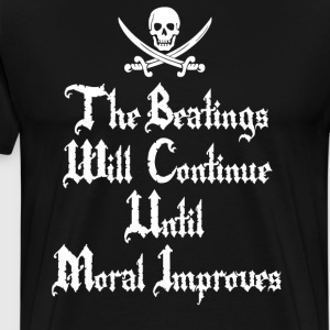 The Beatings Will Continue Until Moral Improves T-Shirts - Men's Premium T-Shirt