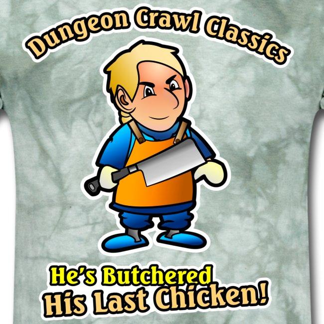 Butchered his last chicken!