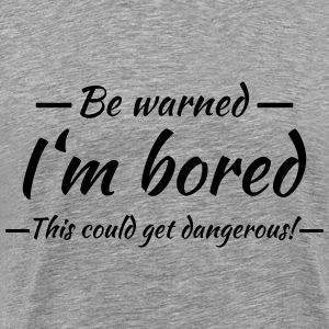 Be warned: I'm bored T-Shirts - Men's Premium T-Shirt
