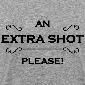 An extra shot please T-Shirts - Men's Premium T-Shirt