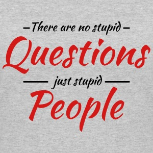 There are no stupid questions, just stupid people T-Shirts - Women's 50/50 T-Shirt