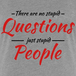 There are no stupid questions, just stupid people T-Shirts - Women's Premium T-Shirt