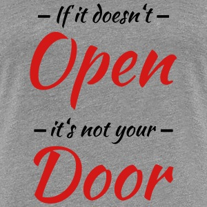 If it doesn't open, it's not your door T-Shirts - Women's Premium T-Shirt