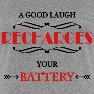 A good laugh recharges your battery T-Shirts - Women's Premium T-Shirt