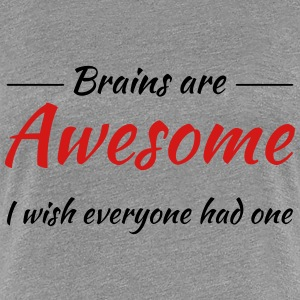 Brains are awesome T-Shirts - Women's Premium T-Shirt