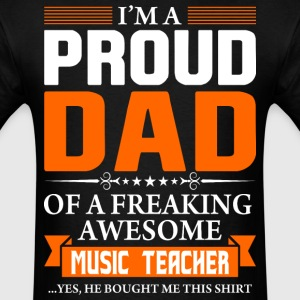 I'm Proud Dad of a Freaking Awesome Music Teacher - Men's T-Shirt