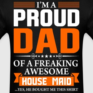 I'm Proud Dad of a Freaking Awesome House maid - Men's T-Shirt