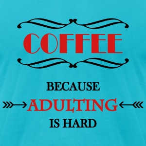 Coffee because adulting is hard T-Shirts - Men's T-Shirt by American Apparel