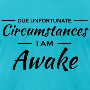 Due unfortunate circumstances I'm awake T-Shirts - Men's T-Shirt by American Apparel
