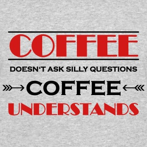 Coffee doesn't ask silly questions T-Shirts - Men's 50/50 T-Shirt