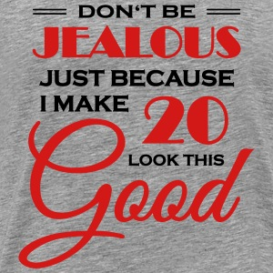 Don't be jealous because I make 20 look this good T-Shirts - Men's Premium T-Shirt
