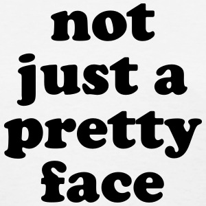 Not just a pretty face T-Shirts - Women's T-Shirt